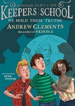 We Hold These Truths : Benjamin Pratt & the Keepers of the School - Andrew Clements