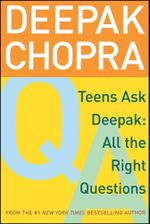 Teens Ask Deepak : All the Right Questions - Deepak Chopra