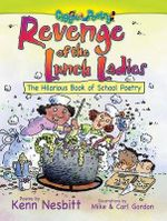 Revenge of the Lunch Ladies : The Hilarious Book of School Poetry - Ken Nesbitt
