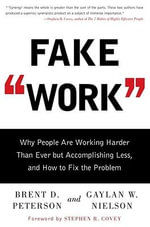 Fake Work : Why People are Working Harder Than Ever But Accomplishing Less, and How to Fix the Problem - Brent D. Peterson