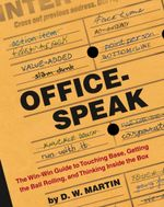 Officespeak : The Win-Win Guide to Touching Base, Getting the Ball Rolling, and Thinking Inside the Box - David Martin
