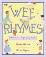 Wee Rhymes : Baby's First Poetry Book - Jane Yolen