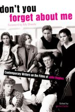 Don't You Forget About Me : Contemporary Writers on the Films of John Hughes