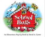 School Bugs : An Elementary Pop-Up Book - David A Carter