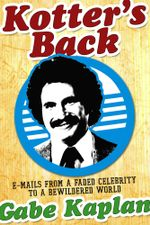 Kotter's Back : E-mails from a Faded Celebrity to a Bewildered World - Gabe Kaplan