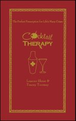Cocktail Therapy : The Perfect Prescription for Life's Many Crises - Leanne Shear