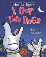 I Got Two Dogs - John Lithgow