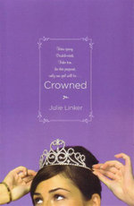 Crowned : Hair Spray. Double-Stick. Fake Tan. In This Pageant, Only One Girl Will Be... - Julie Linker