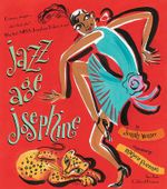 Jazz Age Josephine : Dancer, Singer- Who's That, Who? Why That's Miss Josephine Baker, to You! - Jonah Winter