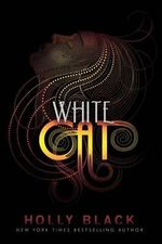 White Cat : Curse Workers Series : Book 1 - Holly Black