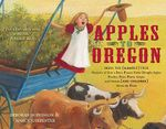 Apples to Oregon : Being the (Slightly) True Narrative of How a Brave Pioneer Father Brought Apples, Peaches, Pears, Plums, Grapes, and Cherries (and Children) Across the Plains - Deborah Hopkinson