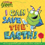 I Can Save the Earth! : One Little Monster Learns to Reduce, Reuse, and Recycle - Alison Inches