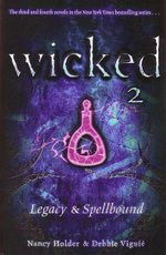 Legacy and Spellbound : Wicked Series : Book 3 & 4 - Nancy Holder