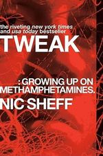 Tweak : Growing Up on Methamphetamines - Nic Sheff