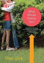 What Would Emma Do? : If You Want It That Bad, It Can't Be Good... - Eileen Cook