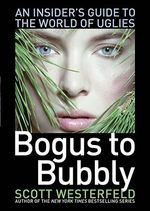 Bogus to Bubbly : An Insider's Guide to the World of Uglies - Scott Westerfeld