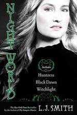 Huntress / Black Dawn / Witchlight : The Night World Omnibus Series : Book 3 - L J Smith