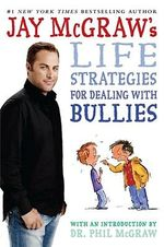 Jay McGraw's Life Strategies for Dealing with Bullies : A Strategy for Bringing Parents and Teens Together - Jay McGraw