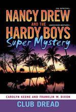 Club Dread : Nancy Drew and the Hardy Boys Super Mystery - Franklin W. Dixon