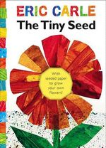 The Tiny Seed : (With Seeded Paper to Grow Your Own Flowers) - Eric Carle