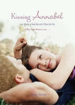 Kissing Annabel : Love, Ghosts, and Facial Hair; A Place Like This - Steven Herrick