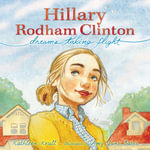 Hillary Rodham Clinton : Dreams Taking Flight - Kathleen Krull