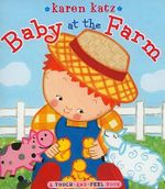 Baby At The Farm : A Touch-And-Feel Book :  A Touch-And-Feel Book - Karen Katz