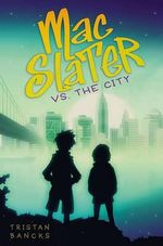 Mac Slater vs. the City : Mac Slater - Tristan Bancks