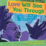 Love Will See You Through : Martin Luther King Jr.'s Six Guiding Beliefs (as Told by His Niece) - Angela Farris Watkins