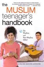The Muslim Teenager's Handbook : For Muslims and Non-Muslims Alike! - Dilara Hafiz