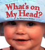 What's On My Head? : Look Baby Bks. - Margaret Miller