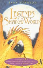 Legends of the Shadow World : The Secret Country/The Shadow World/Dragon's Fire - Jane Johnson