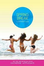 Spring Break : A Summer Novel - Katherine Applegate