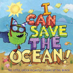 I Can Save the Ocean! : The Little Green Monster Cleans Up the Beach - Alison Inches