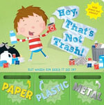 Hey, That's Not Trash! : But Which Bin Does It Go In? - Renee Jablow