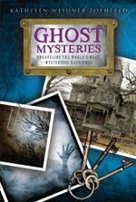 Ghost Mysteries : Unraveling the World's Most Mysterious Hauntings - Kathleen Weidner Zoehfeld