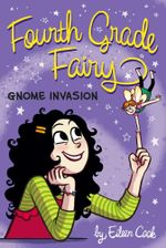 Gnome Invasion : Fourth Grade Fairy - Eileen Cook