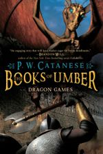 Dragon Games : The Books of Umber - P. W. Catanese