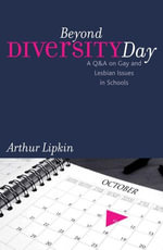 Beyond Diversity Day : A Q&A on Gay and Lesbian Issues in Schools - Arthur, Ed.D Lipkin