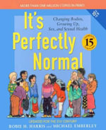 It's Perfectly Normal : A Book about Chainging Bodies, Growing Up, Sex, and Sexual Health - Robie H Harris