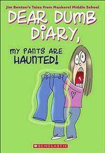 My Pants Are Haunted! : Dear Dumb Diary Series : Book 2 - Jim Benton