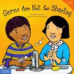 Germs Are Not for Sharing - Elizabeth Verdick
