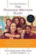 The Freedom Writers Diary : How a Teacher and 150 Teens Used Writing to Change Themselves and the World Around Them - Freedom Writers