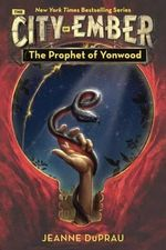 The Prophet of Yonwood : Ember Series : Book 3 - Jeanne DuPrau