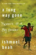 A Long Way Gone : Memoirs of a Boy Soldier - Ishmael Beah