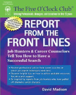 Report from the Front Lines : Job Hunters and Career Counselors Tell You How to Have a Successful Search - David Madison