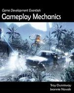 Game Development Essentials : Gameplay Mechanics - Troy Dunniway