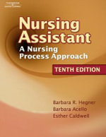 Nursing Assistant : A Nursing Process Approach - Barbara R. Hegner
