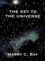 The Key to the Universe - Harry C. Bay