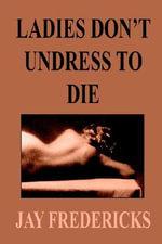 Ladies Don'T Undress to Die - JAY FREDERICKS